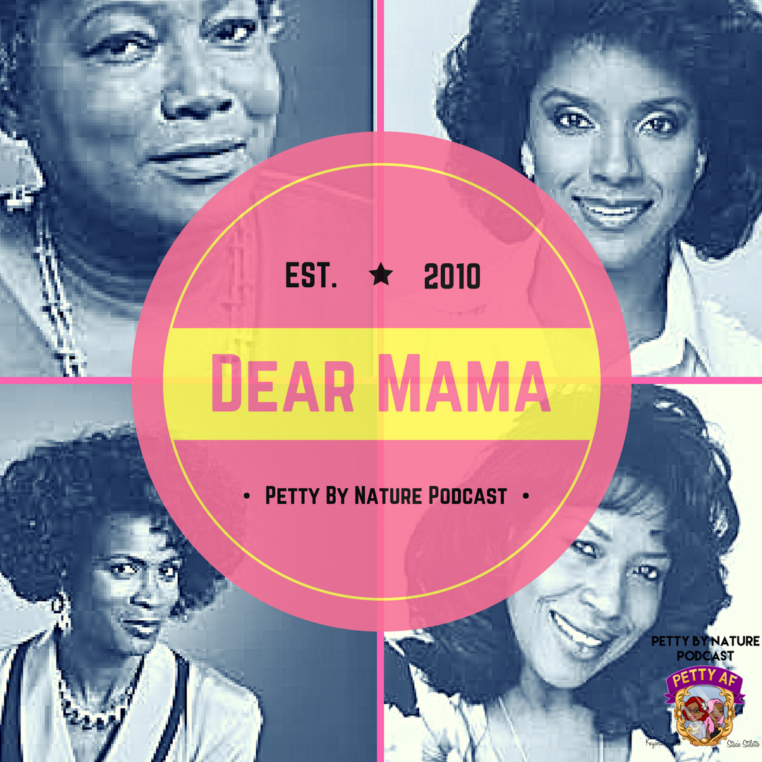 DEAR MAMA episode from Petty By Nature